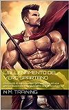 L'ALLENAMENTO DEL VERO SPARTANO: Protocolli di allenamento per un fisico ed una performance da vero guerriero dell'antica Grecia!