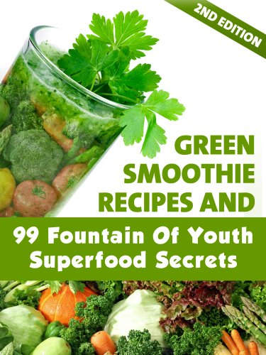 Green Smoothie Recipes and 99 Fountain of Youth Superfood Secrets, 2nd Edition (English Edition) (Natürliche 99)