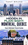 Montreal, Quebec Travel Guide 2018: Hidden in Plain Sight // Your ULTIMATE Guide to Eveything Montreal, Quebec Canada has to Offer (English Edition)