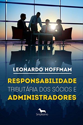 Responsabilidade tributária dos sócios e administradores (Portuguese Edition) por Leonardo Hoffmam