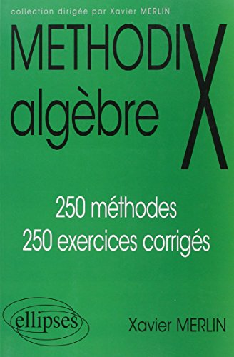 Methodix algèbre: 250 méthodes, 250 exercices corrigés