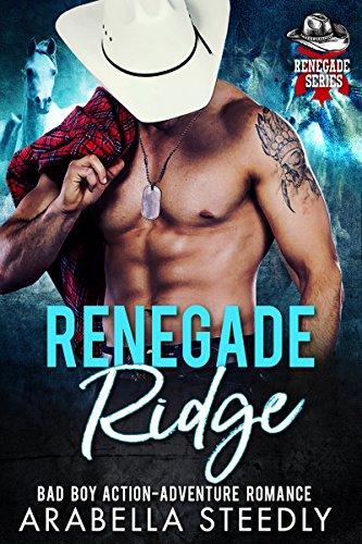 Renegade Ridge: Bad Boy Action Adventure Romance (Renegade Series Book 1) (English Edition) par Arabella Steedly