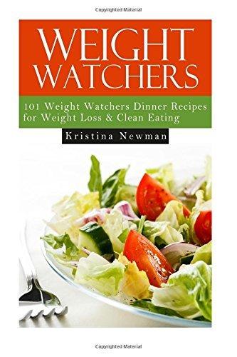 Weight Watchers - 101 Weight Watchers Dinner Recipes For Weight Loss by Kristina Newman (2015-07-19)