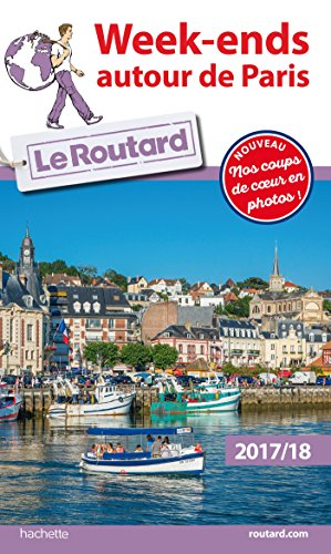 Guide du Routard Week-ends autour de Paris 2017/18