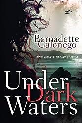 Under Dark Waters by Bernadette Calonego (2015-04-14)