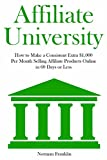 AFFILIATE UNIVERSITY: How to Make a Consistent Extra $1,000 Per Month Selling Affiliate Products Online in 60 Days or Less (English Edition)