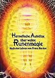 Hermetische Aufsätze über wahre Runenmagie: Nach den Lehren von Franz Bardon