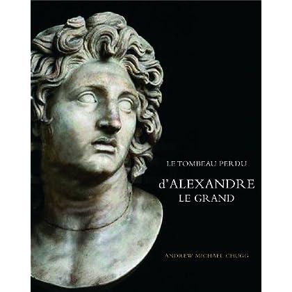 Alexandre Le Grand : Le Tombeau perdu