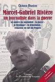 Marcel-Gabriel Rivière, un journaliste dans la Guerre : Ses années de journaliste, la guerre (39-45), la Résistance, la déportation, rédacteur en chef du Progrès
