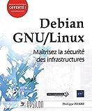 Debian GNU/Linux - Maîtrisez la sécurité des infrastructures...