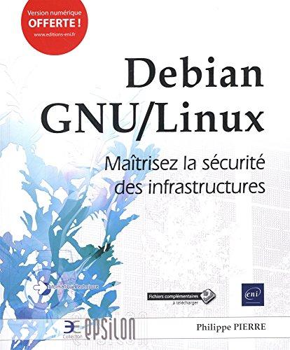 Debian GNU/Linux - Maîtrisez la sécurité des infrastructures par Philippe PIERRE