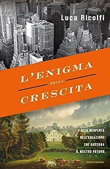 L'enigma della crescita: Alla scoperta dell'equazione che governa il nostro futuro (Italian Edition)