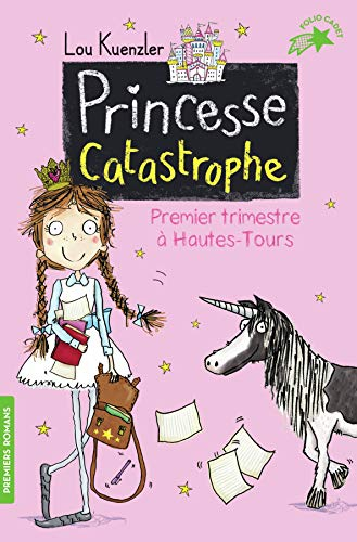Princesse Catastrophe, 1: Premier trimestre à Hautes-Tours par Lou Kuenzler