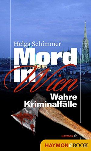 Mord in Wien: Wahre Kriminalfälle (HAYMON TASCHENBUCH) (Über Schimmer)