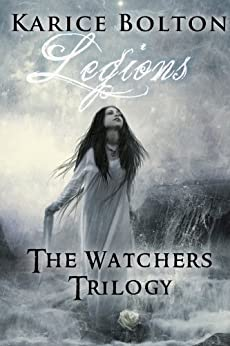Legions (The Watchers Trilogy #2) by [Bolton, Karice]
