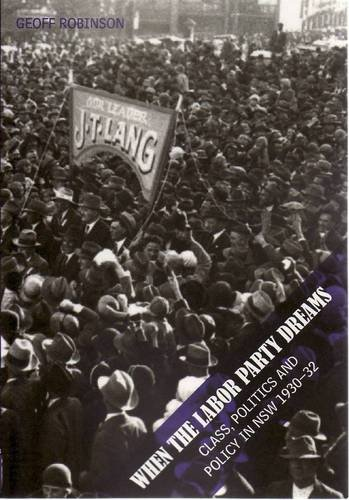 When the Labor Party Dreams: Class, Politics and Policy in NSW 1930-32