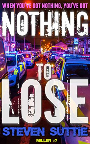 Nothing To Lose : DCI Miller: Manchester's Grittiest Crime Series Continues (English Edition) por Steven Suttie