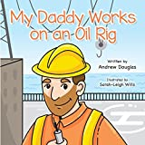 Best Oil Rigs - My Daddy Works on an Oil Rig Review