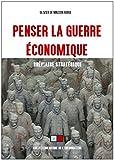 Penser la guerre économique - Bréviaire stratégique