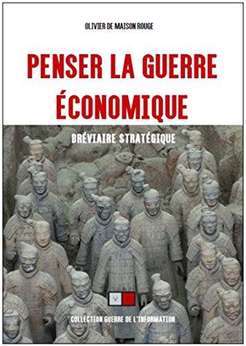 Penser la guerre économique : Bréviaire stratégique