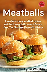Meatballs: Low-fat turkey meatball recipes with bold around-the-world flavors, from The Perfect Pantry® kitchen (English Edition)