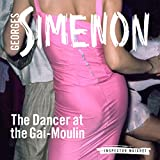 The Dancer at the Gai-Moulin: Inspector Maigret; Book 10