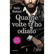 Quante volte ti ho odiato (Over the top Series Vol. 1) (Italian Edition)