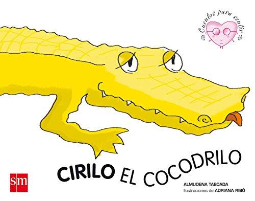 Cirilo El Cocodrilo/ Cirilo the Crocodile (Cuentos Para Sentir / Feeling Stories)