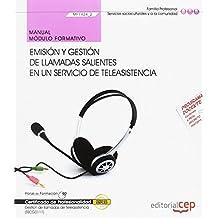 Manual. Emisión y gestión de llamadas salientes en un servicio de teleasistencia (MF1424_2). Certificados de profesionalidad. Gestión de llamadas de teleasistencia (SSCG0111)