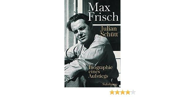 max frisch biographie eines aufstiegs amazonde julian schtt bcher - Max Frisch Lebenslauf