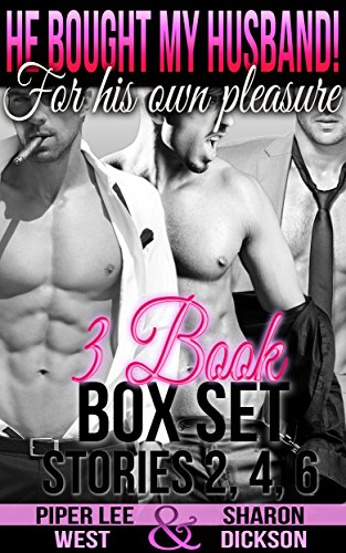 He Bought My Husband! For His Own Pleasure Bundle: 3 Book Box Set Stories 2, 4, 6