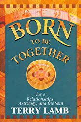 Born to be Together: Love Relationships, Astrology and the Soul