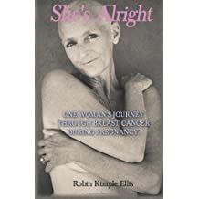 She's Alright: One Woman's Journey Through Breast Cancer During Pregnancy. by Ellis, Robin Kimple (2012) Paperback