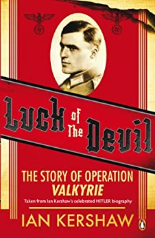 Luck of the Devil: The Story of Operation Valkyrie by [Kershaw, Ian]