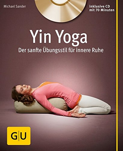 Yin Yoga (mit CD): Der sanfte Übungsstil für innere Ruhe (GU Multimedia Körper, Geist & Seele)