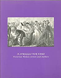 A Struggle for Fame: Victorian Women Artists and Authors