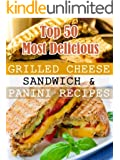 Top 50 Most Delicious Grilled Cheese Sandwich & Panini Recipes (Recipe Top 50's Book 3) (English Edition)