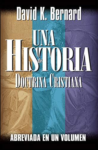 Una Historia de Doctrina Cristiana por David K. Bernard