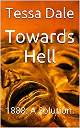 Towards Hell: 1888: Jack the Ripper - A solution.