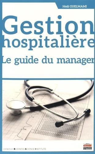 Gestion hospitalière: Le guide du manager.