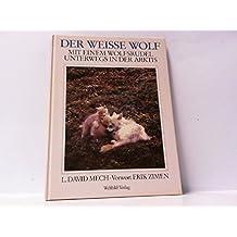 Der weisse Wolf. Mit einem Wolfsrudel unterwegs in der Arktis