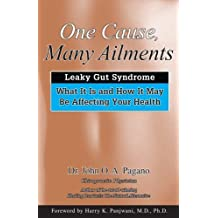 One Cause, Many Ailments: Leaky Gut Syndrome: What It Is and How It May be Affecting Your Health by John O. A. Pagano (2008-11-07)