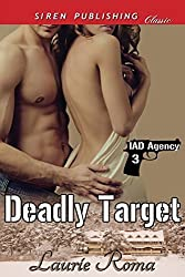 Deadly Target [IAD Agency 3] (Siren Publishing Classic) by Laurie Roma (2014-01-21)