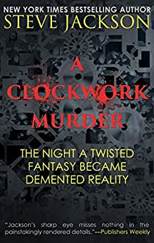 A CLOCKWORK MURDER: The Night A Twisted Fantasy Became Demented Reality (English Edition) par [Jackson, Steve]