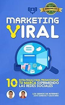 MARKETING VIRAL: 10 Estrategias Para Promocionar Tu Marca Exprimiendo Las Redes Sociales Descargar Epub