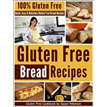 Gluten Free Bread Recipes: Quick, Easy And Delicious Gluten Free Bread Recipes (Glutne Free Bread, Gluten Free Bread Recipes, Quick and Easy Gluten Free ... Gluten Free Baking Book 5) (English Edition)