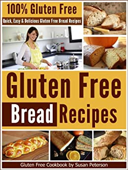 Gluten Free Bread Recipes: Quick, Easy And Delicious Gluten Free Bread Recipes (Glutne Free Bread, Gluten Free Bread Recipes, Quick and Easy Gluten Free ... Gluten Free Baking Book 5) (English Edition) von [Peterson, Susan]