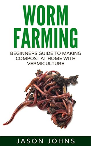 Worm Farming - Creating Compost At Home With Vermiculture ...