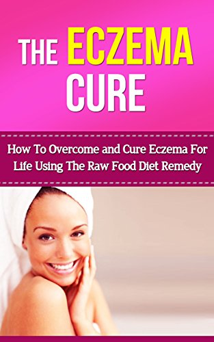 the-eczema-cure-how-to-overcome-and-cure-eczema-for-life-using-the-raw-food-diet-remedy-english-edit