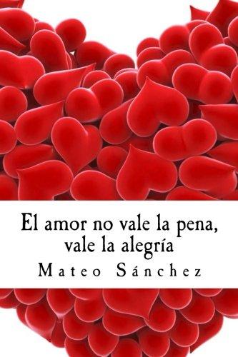 El amor no vale la pena, vale la alegría